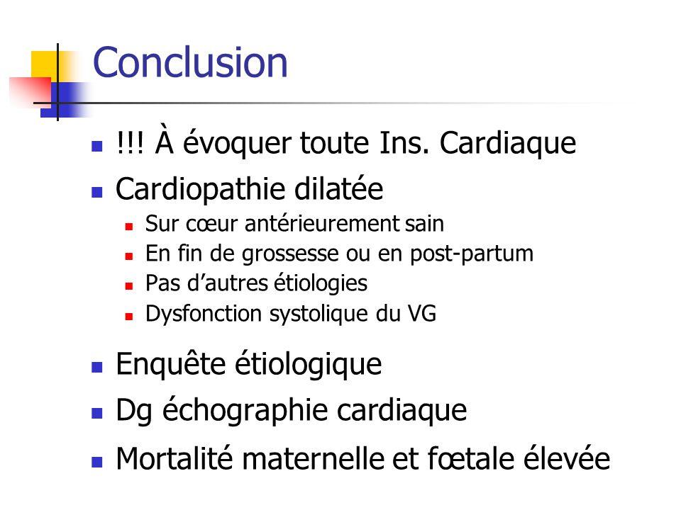 Conclusion !!! À évoquer toute Ins. Cardiaque Cardiopathie dilatée