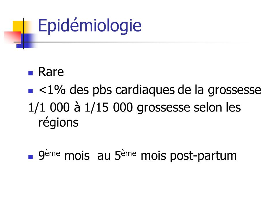 Epidémiologie Rare <1% des pbs cardiaques de la grossesse