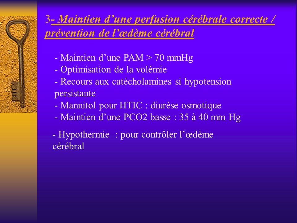 - Maintien d'une perfusion cérébrale correcte / prévention de l'œdème cérébral