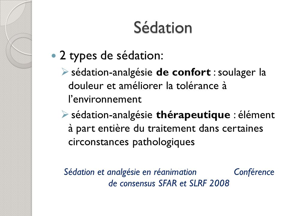 Sédation 2 types de sédation: