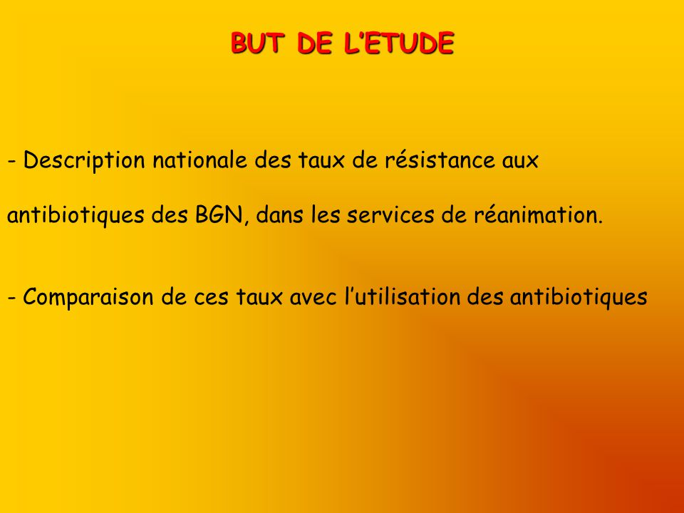 BUT DE L'ETUDE Description nationale des taux de résistance aux