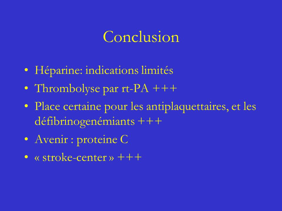 Conclusion Héparine: indications limités Thrombolyse par rt-PA +++