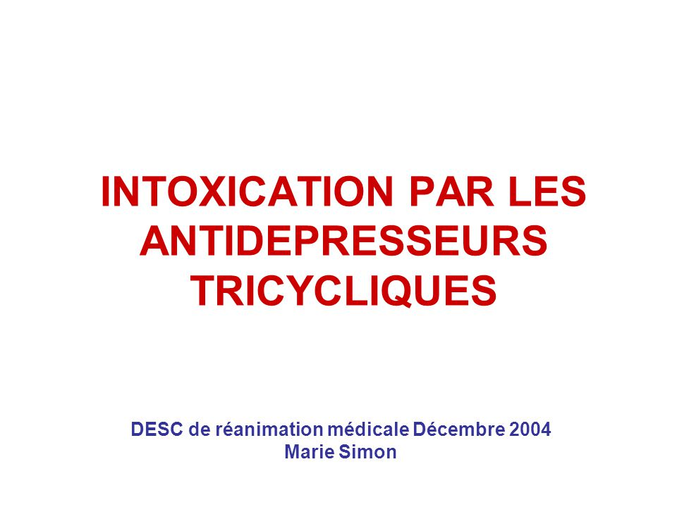 INTOXICATION PAR LES ANTIDEPRESSEURS TRICYCLIQUES