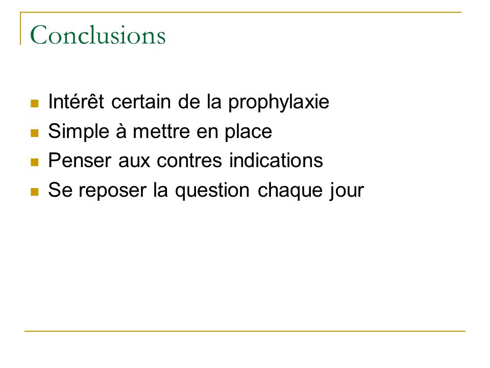 Conclusions Intérêt certain de la prophylaxie Simple à mettre en place