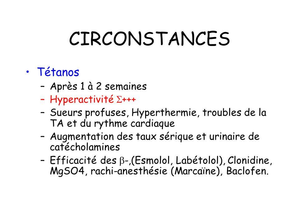CIRCONSTANCES Tétanos Après 1 à 2 semaines Hyperactivité +++