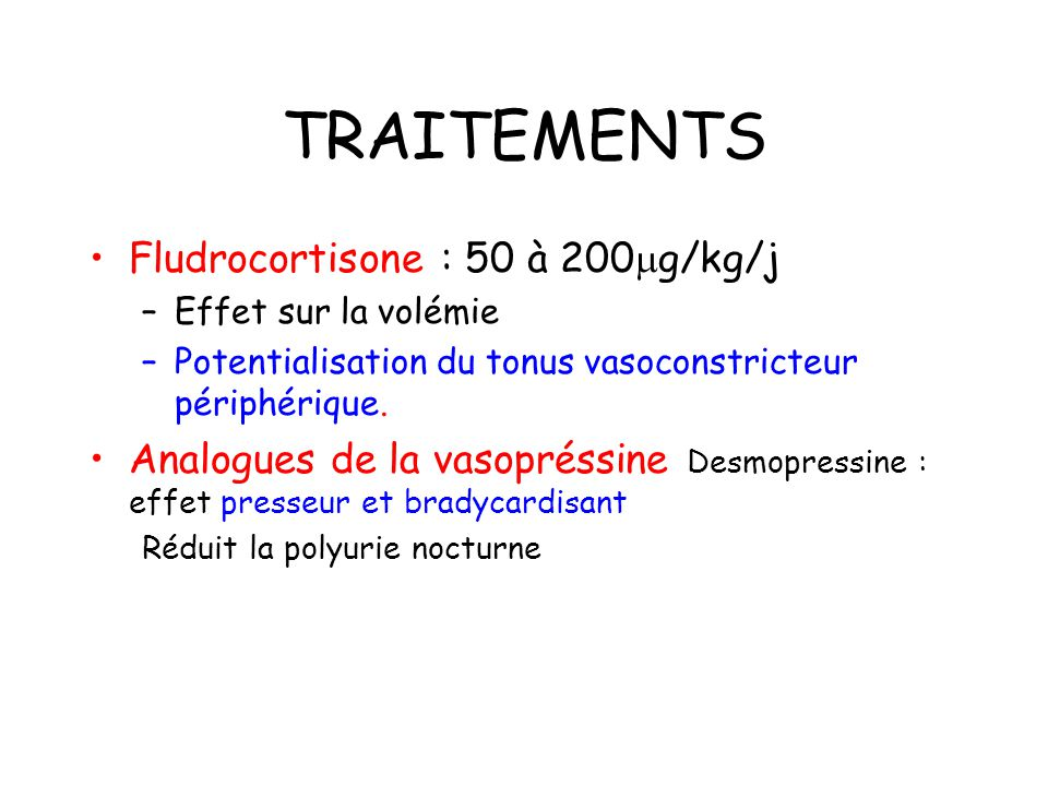 TRAITEMENTS Fludrocortisone : 50 à 200g/kg/j