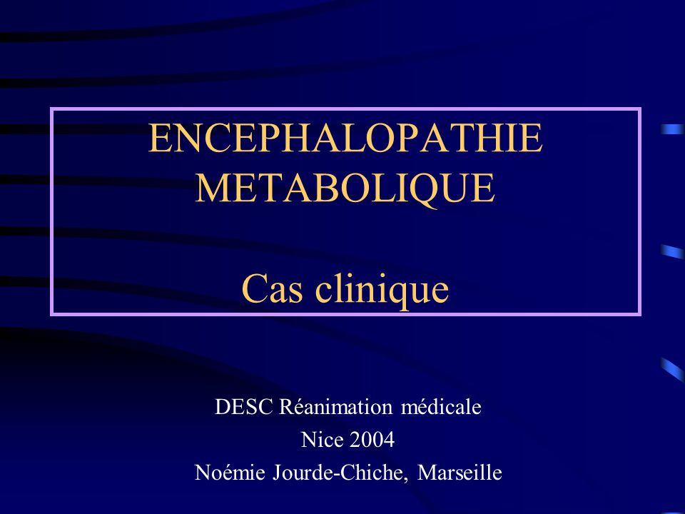 ENCEPHALOPATHIE METABOLIQUE Cas clinique