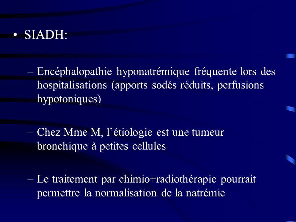 SIADH: Encéphalopathie hyponatrémique fréquente lors des hospitalisations (apports sodés réduits, perfusions hypotoniques)