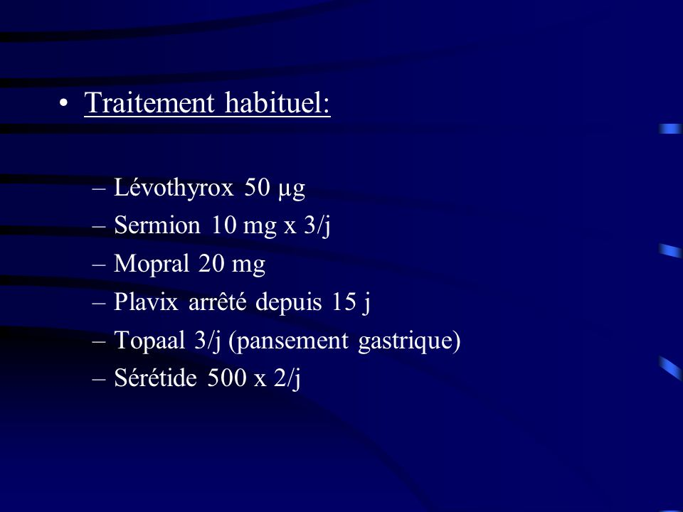 Traitement habituel: Lévothyrox 50 µg Sermion 10 mg x 3/j Mopral 20 mg
