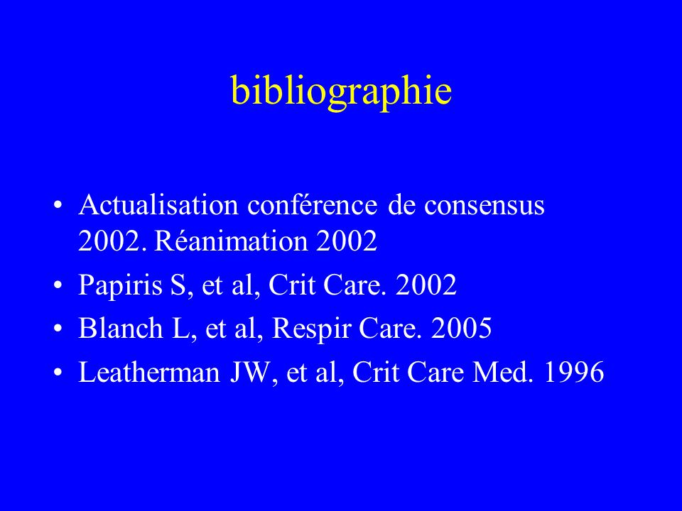 bibliographie Actualisation conférence de consensus 2002. Réanimation 2002. Papiris S, et al, Crit Care. 2002.