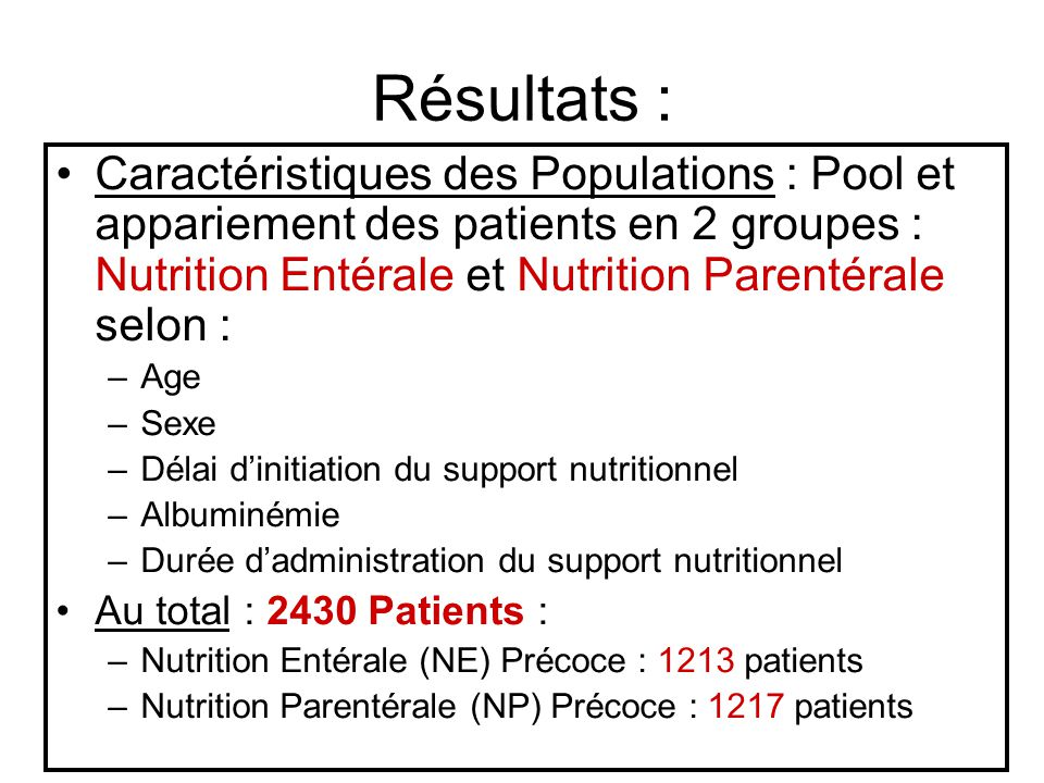 Résultats : Caractéristiques des Populations : Pool et appariement des patients en 2 groupes : Nutrition Entérale et Nutrition Parentérale selon :