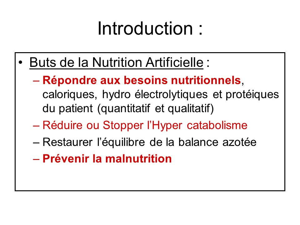 Introduction : Buts de la Nutrition Artificielle :