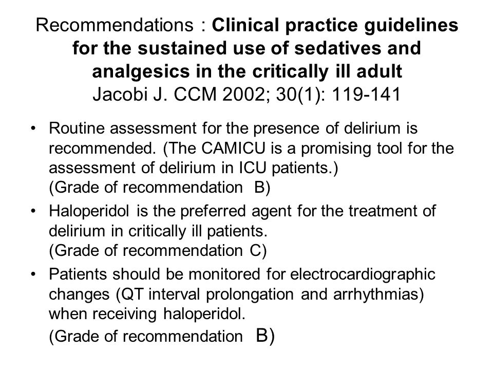 Recommendations : Clinical practice guidelines for the sustained use of sedatives and analgesics in the critically ill adult Jacobi J. CCM 2002; 30(1): 119-141