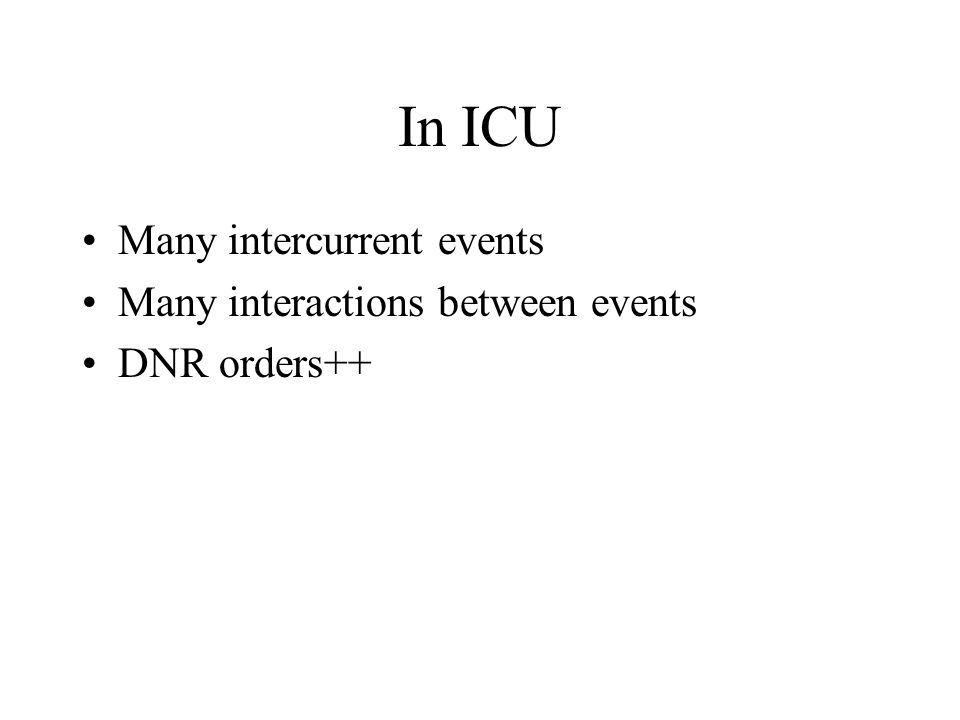 In ICU Many intercurrent events Many interactions between events