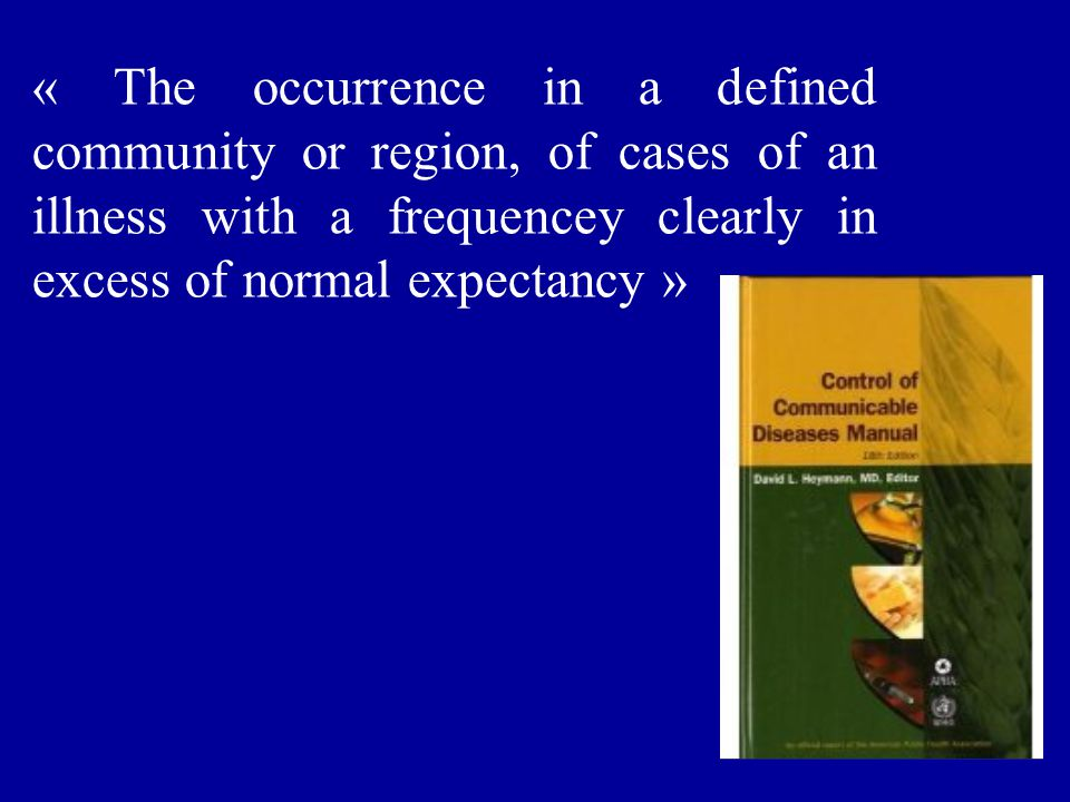 « The occurrence in a defined community or region, of cases of an illness with a frequencey clearly in excess of normal expectancy »