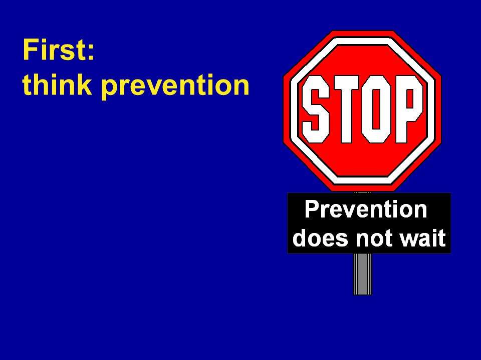First: think prevention