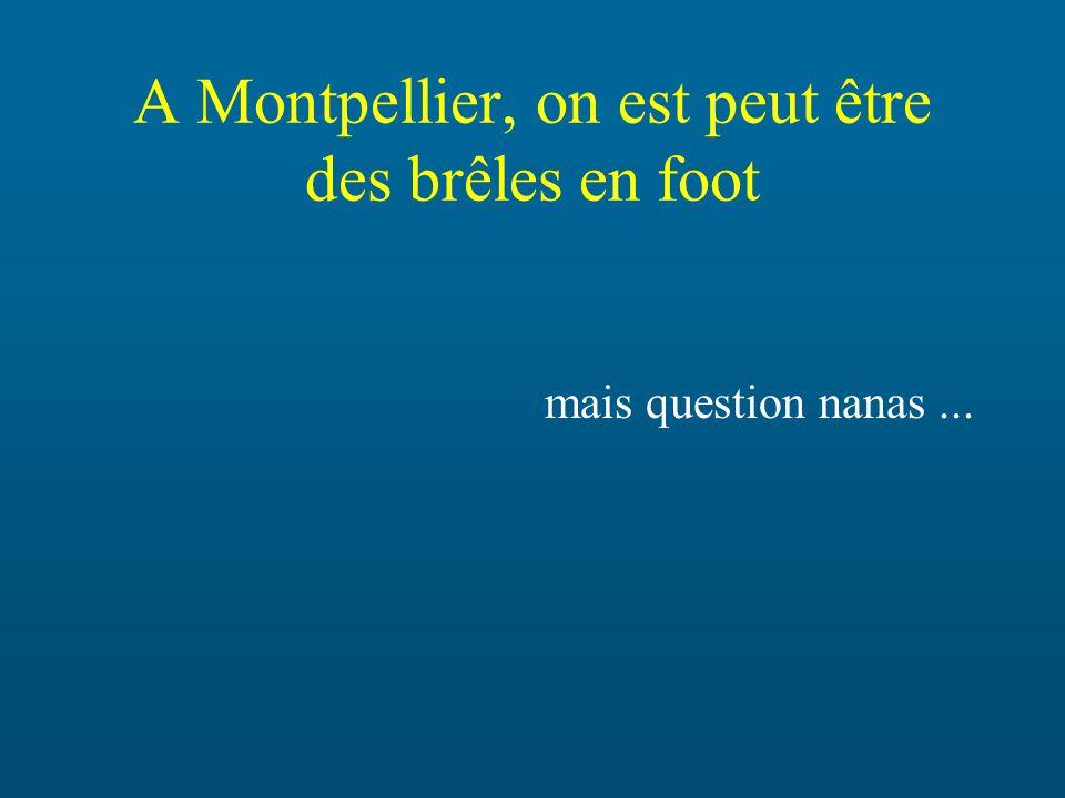 A Montpellier, on est peut être des brêles en foot