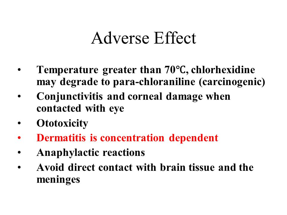 Adverse Effect Temperature greater than 70℃, chlorhexidine may degrade to para-chloraniline (carcinogenic)