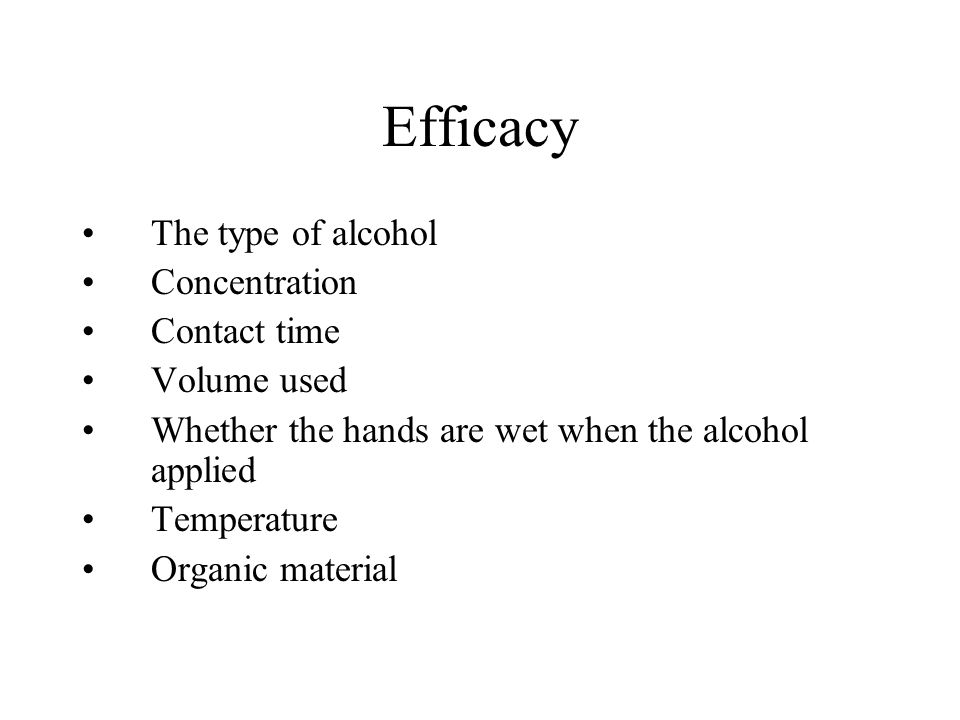 Efficacy The type of alcohol Concentration Contact time Volume used