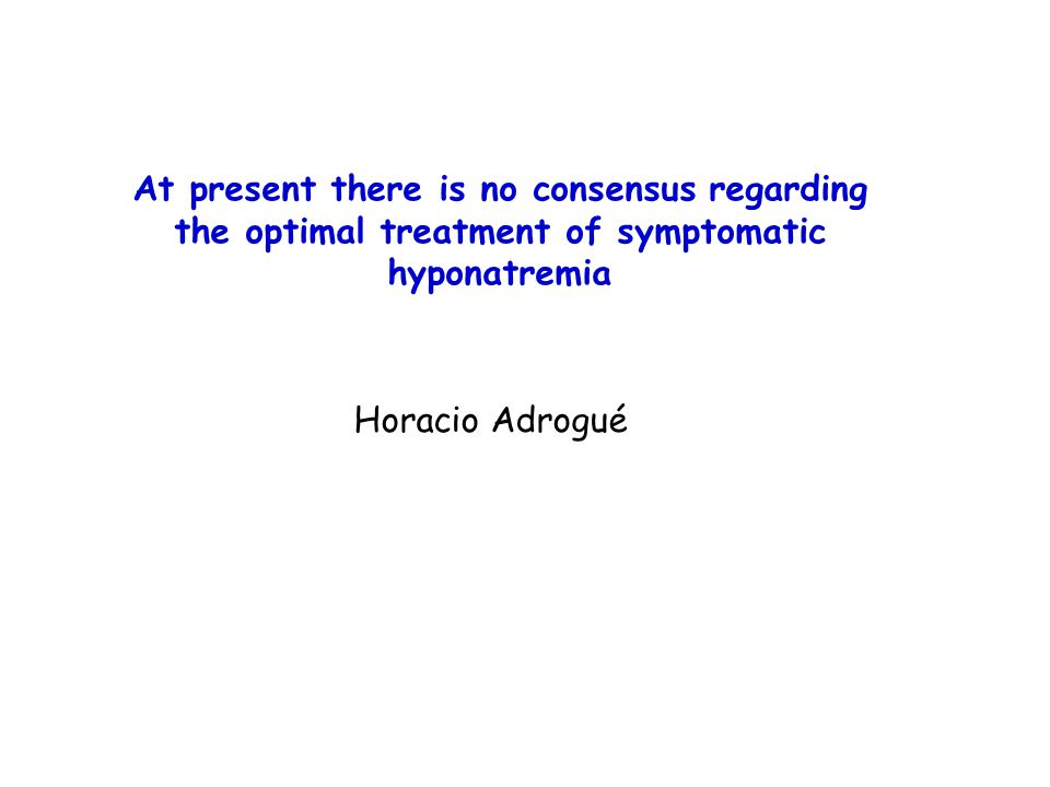 At present there is no consensus regarding the optimal treatment of symptomatic hyponatremia