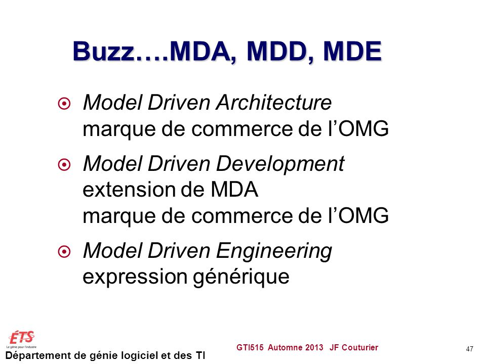 Buzz….MDA, MDD, MDE Model Driven Architecture marque de commerce de l'OMG. Model Driven Development extension de MDA marque de commerce de l'OMG.