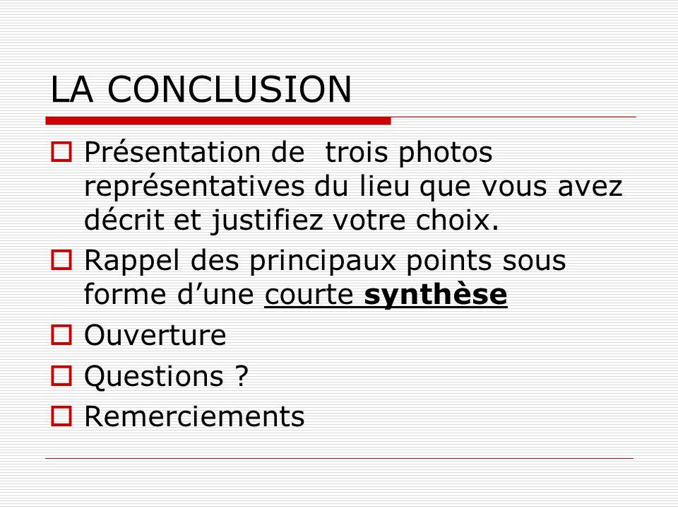 LA CONCLUSION Présentation de trois photos représentatives du lieu que vous avez décrit et justifiez votre choix.