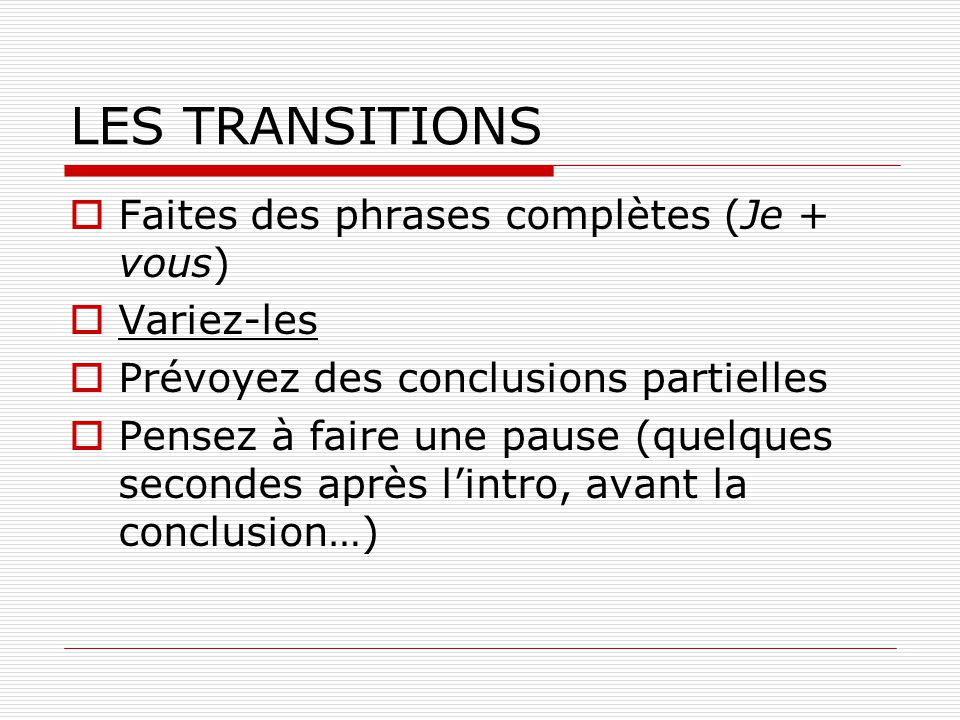 LES TRANSITIONS Faites des phrases complètes (Je + vous) Variez-les