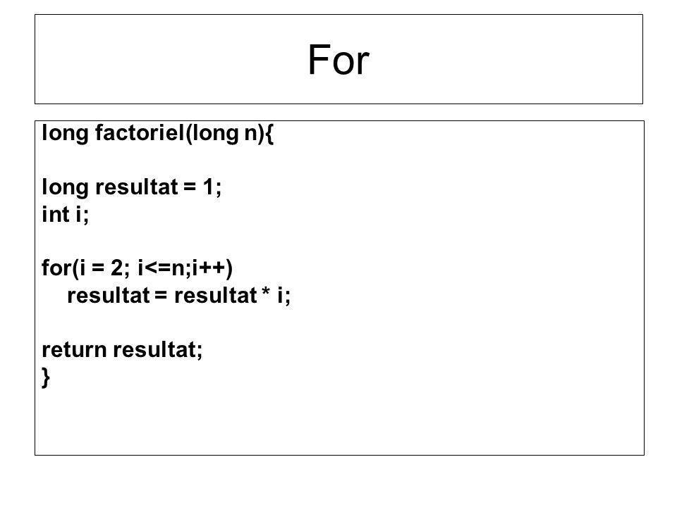 For long factoriel(long n){ long resultat = 1; int i;