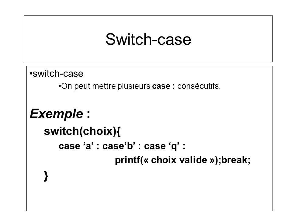Switch-case Exemple : switch(choix){ } switch-case