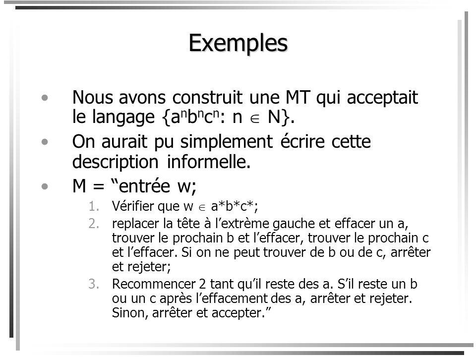 Exemples Nous avons construit une MT qui acceptait le langage {anbncn: n  N}. On aurait pu simplement écrire cette description informelle.