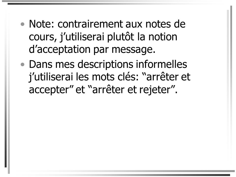 Note: contrairement aux notes de cours, j'utiliserai plutôt la notion d'acceptation par message.