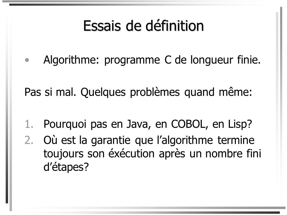 Essais de définition Algorithme: programme C de longueur finie.