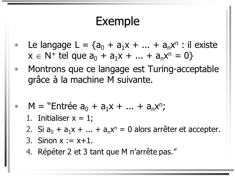 Exemple Le langage L = {a0 + a1x + ... + anxn : il existe x  N+ tel que a0 + a1x + ... + anxn = 0}