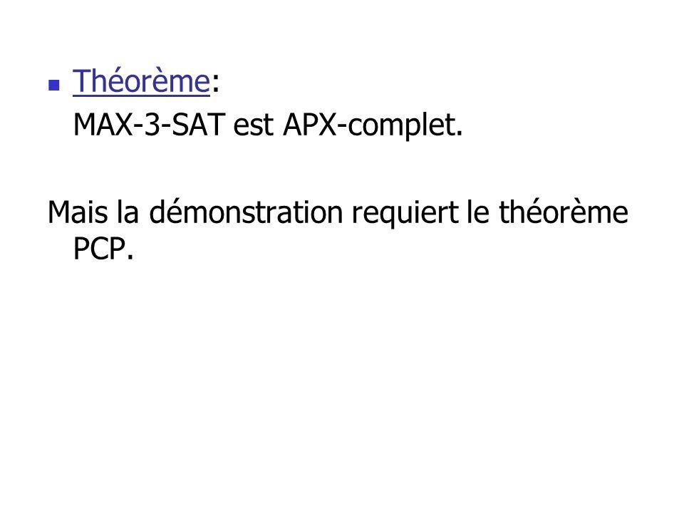 Théorème: MAX-3-SAT est APX-complet. Mais la démonstration requiert le théorème PCP.
