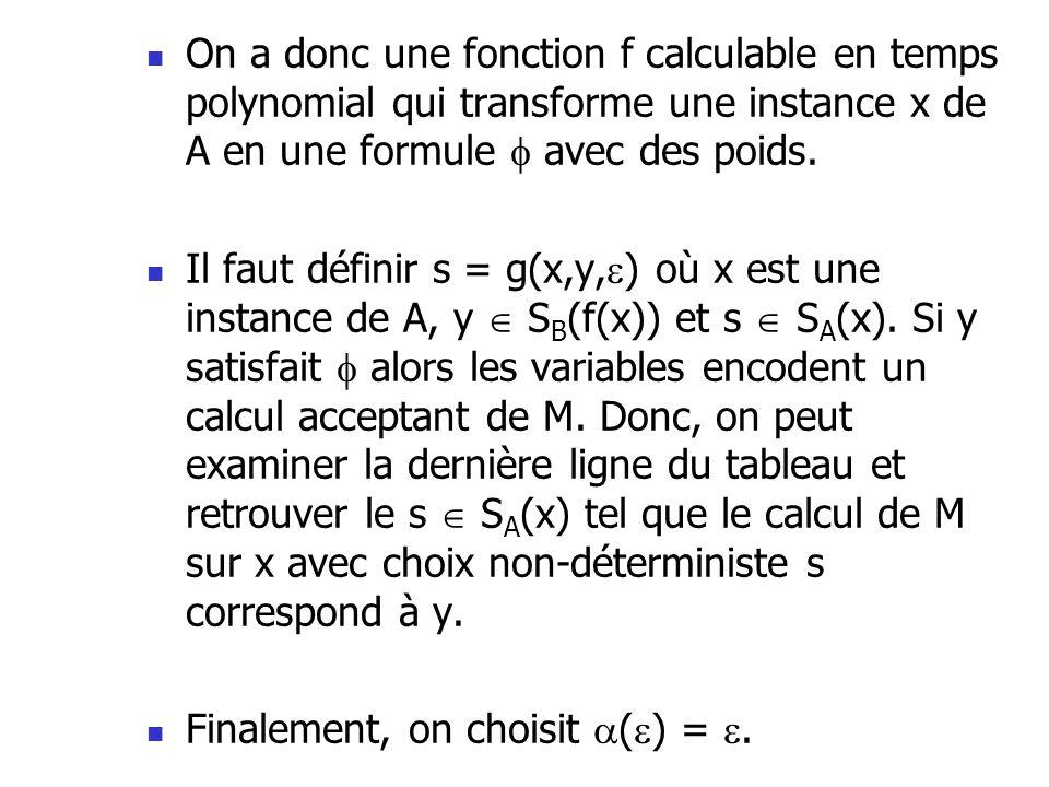 On a donc une fonction f calculable en temps polynomial qui transforme une instance x de A en une formule  avec des poids.