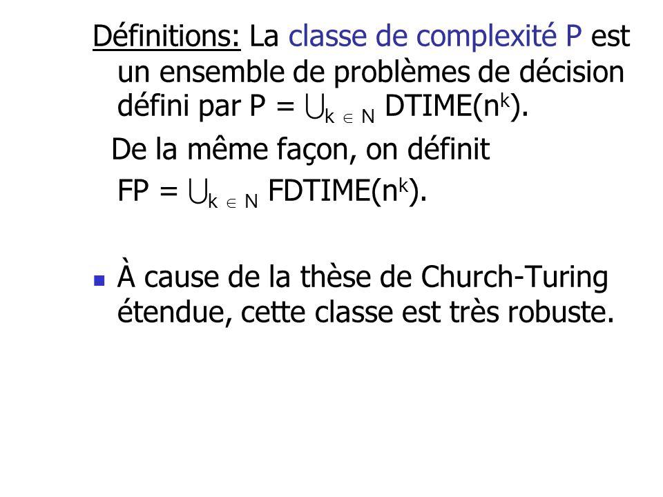 Définitions: La classe de complexité P est un ensemble de problèmes de décision défini par P = k  N DTIME(nk).