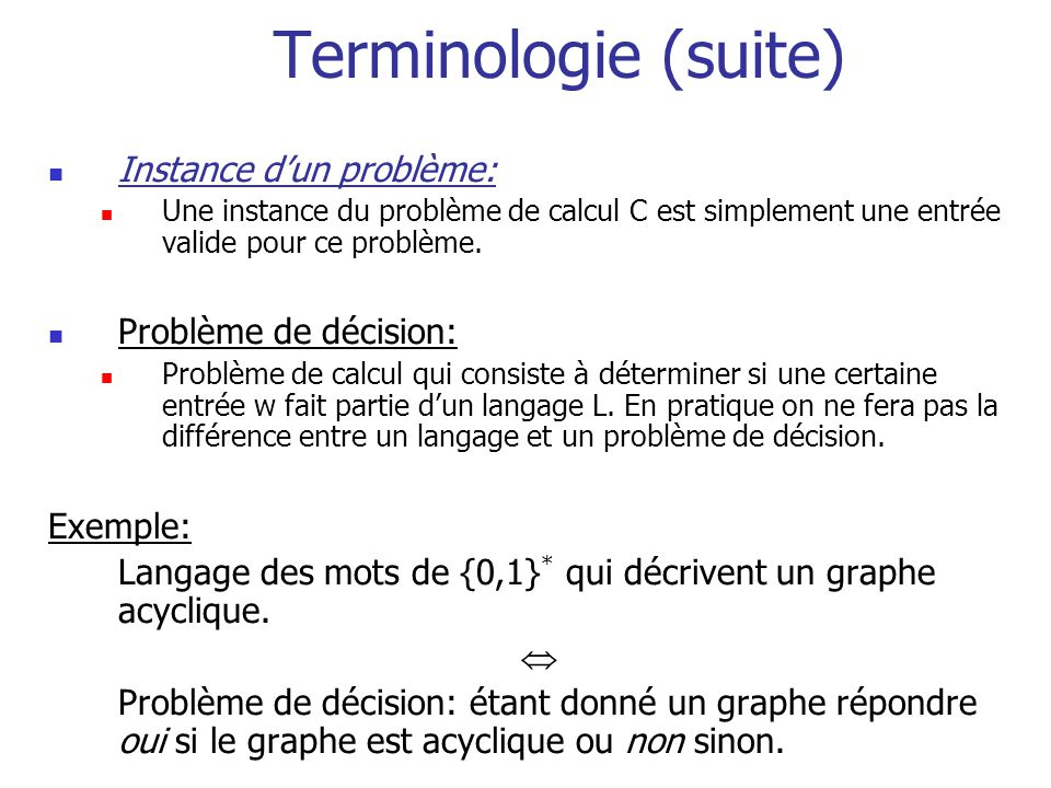 Terminologie (suite) Instance d'un problème: Problème de décision: