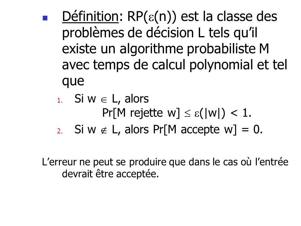 Définition: RP((n)) est la classe des problèmes de décision L tels qu'il existe un algorithme probabiliste M avec temps de calcul polynomial et tel que