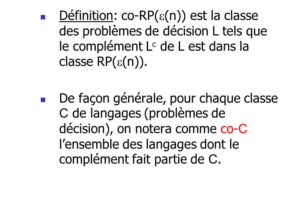 Définition: co-RP((n)) est la classe des problèmes de décision L tels que le complément Lc de L est dans la classe RP((n)).
