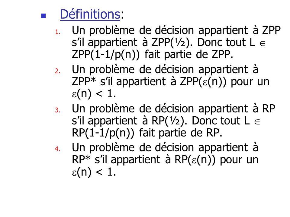 Définitions: Un problème de décision appartient à ZPP s'il appartient à ZPP(½). Donc tout L  ZPP(1-1/p(n)) fait partie de ZPP.