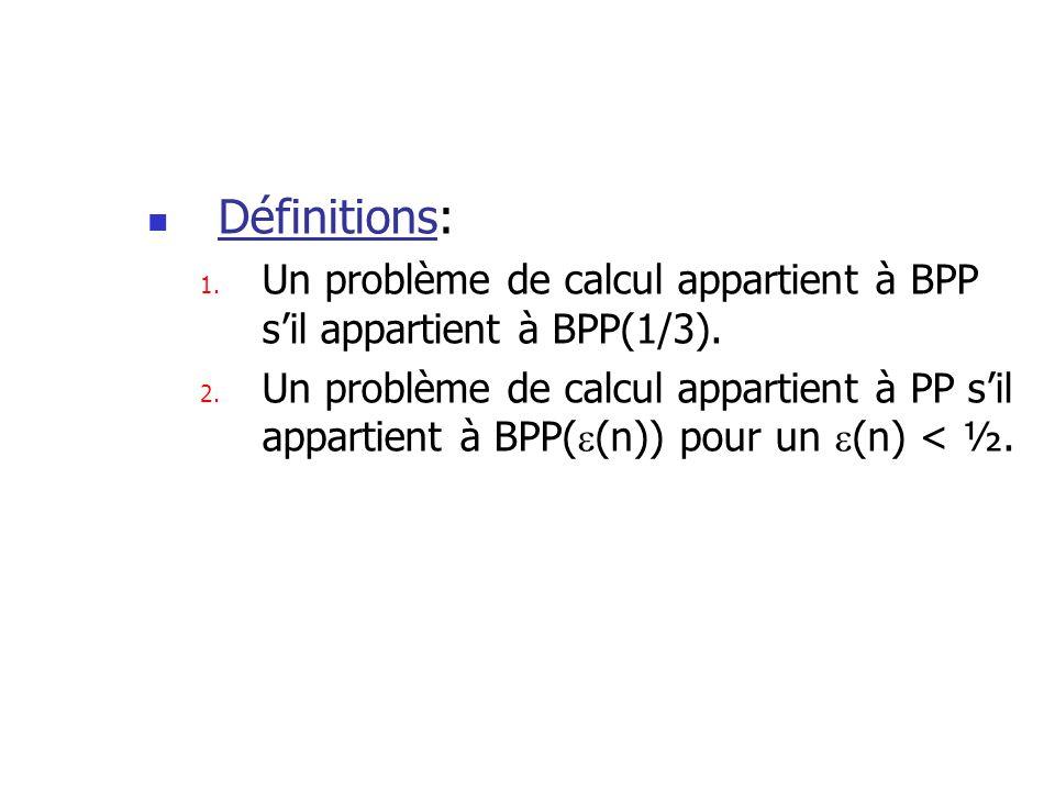Définitions: Un problème de calcul appartient à BPP s'il appartient à BPP(1/3).