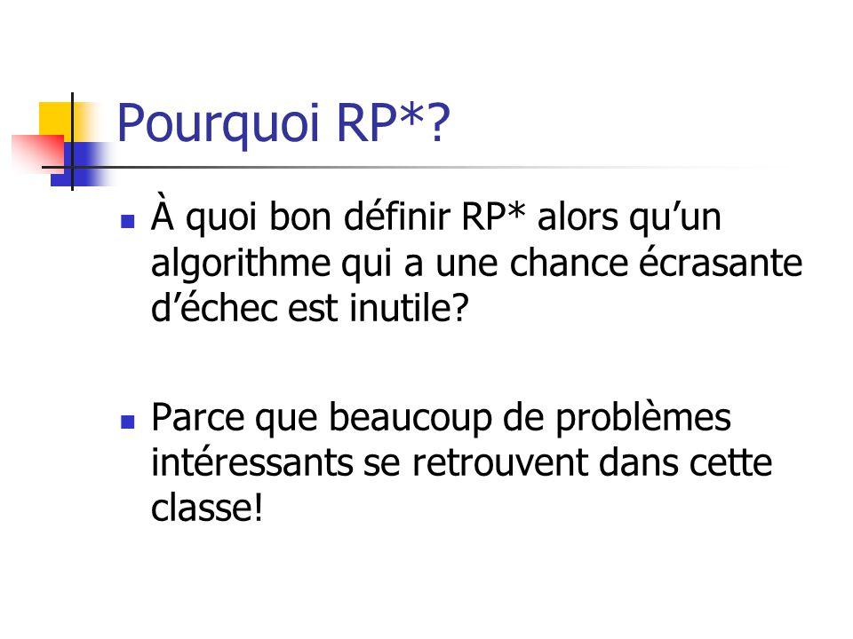 Pourquoi RP* À quoi bon définir RP* alors qu'un algorithme qui a une chance écrasante d'échec est inutile