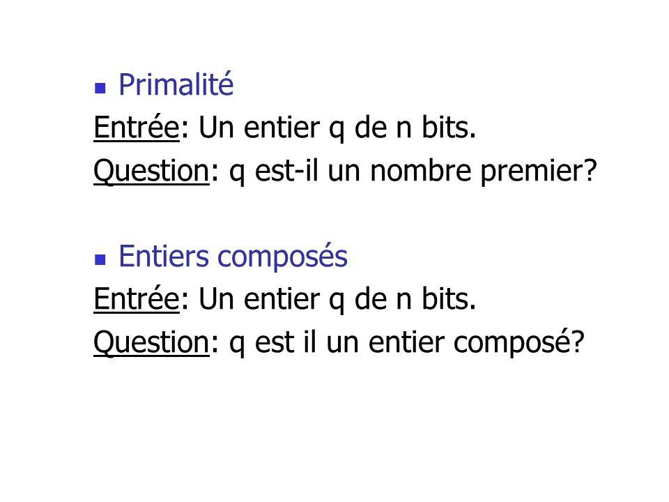 Primalité Entrée: Un entier q de n bits. Question: q est-il un nombre premier.