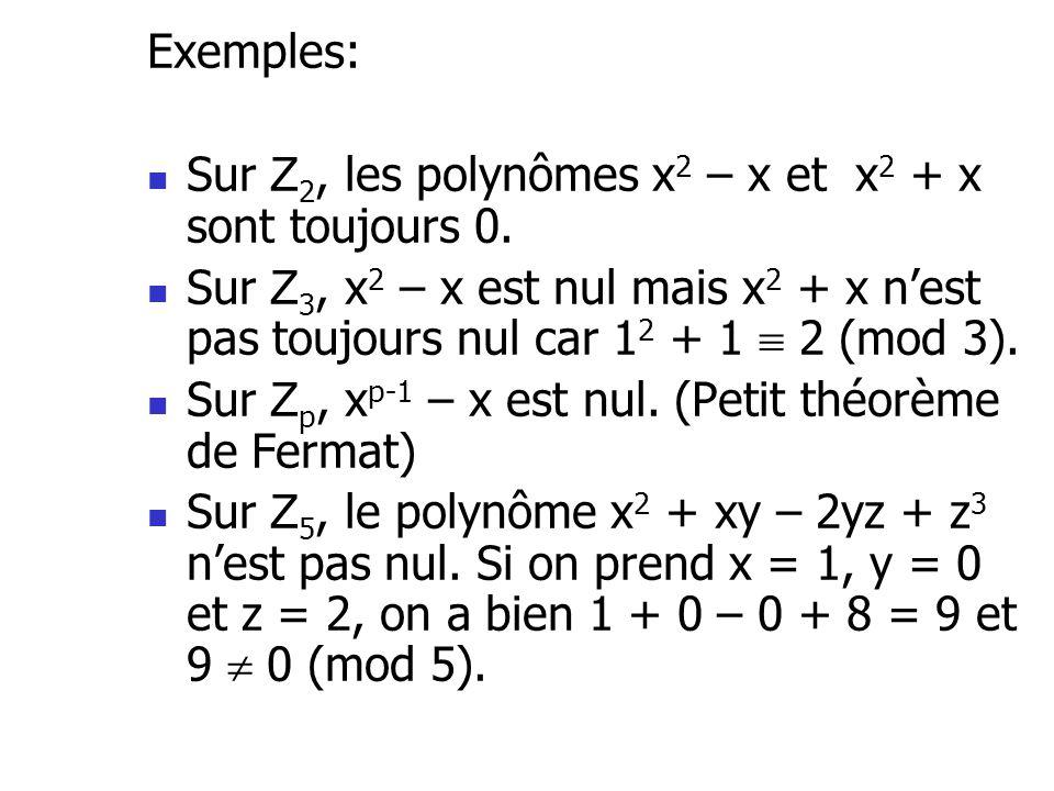 Exemples: Sur Z2, les polynômes x2 – x et x2 + x sont toujours 0. Sur Z3, x2 – x est nul mais x2 + x n'est pas toujours nul car 12 + 1  2 (mod 3).