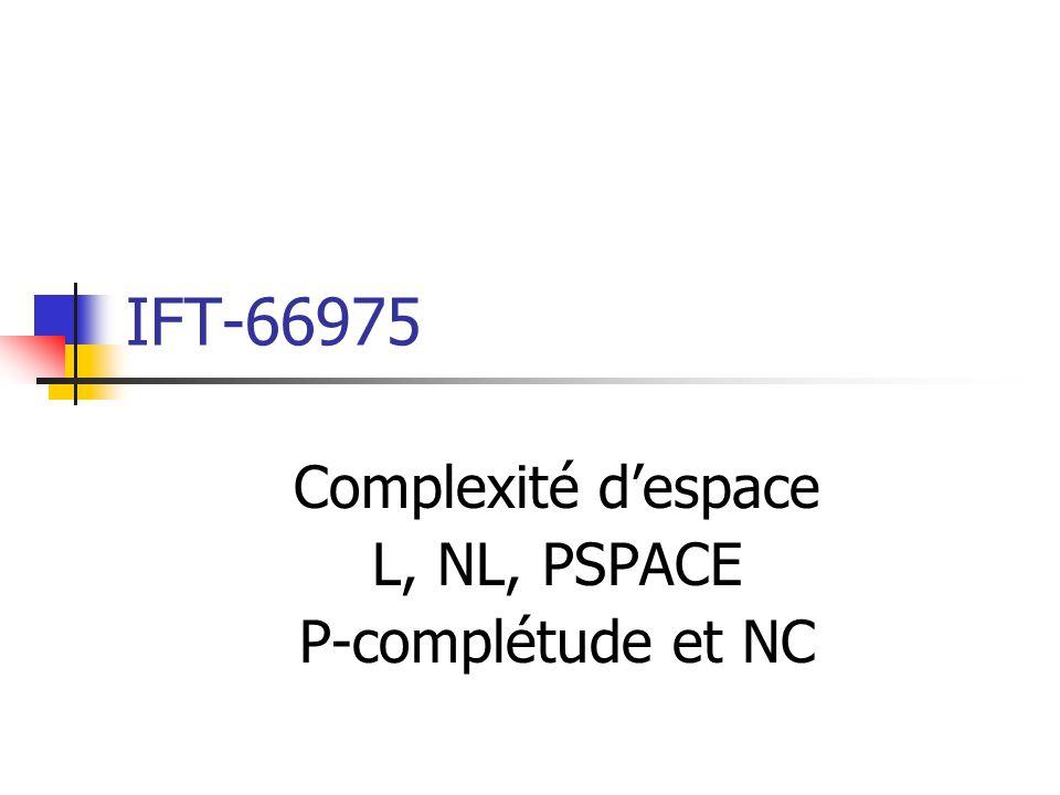 Complexité d'espace L, NL, PSPACE P-complétude et NC