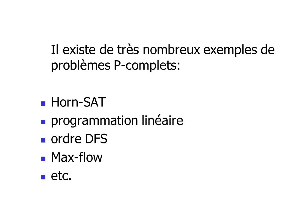 Il existe de très nombreux exemples de problèmes P-complets: