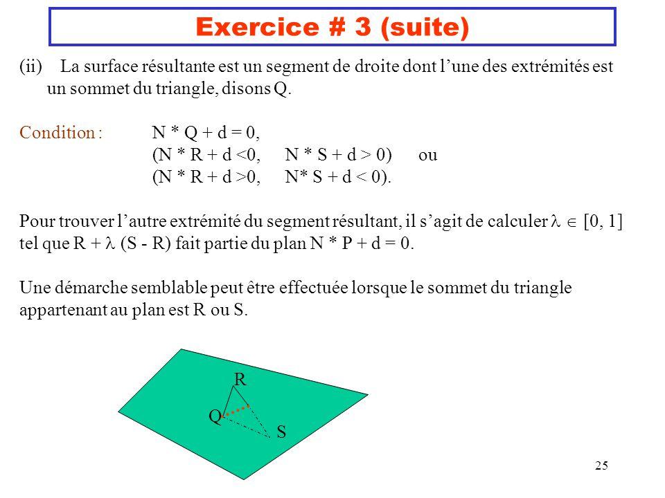 Exercice # 3 (suite) La surface résultante est un segment de droite dont l'une des extrémités est. un sommet du triangle, disons Q.