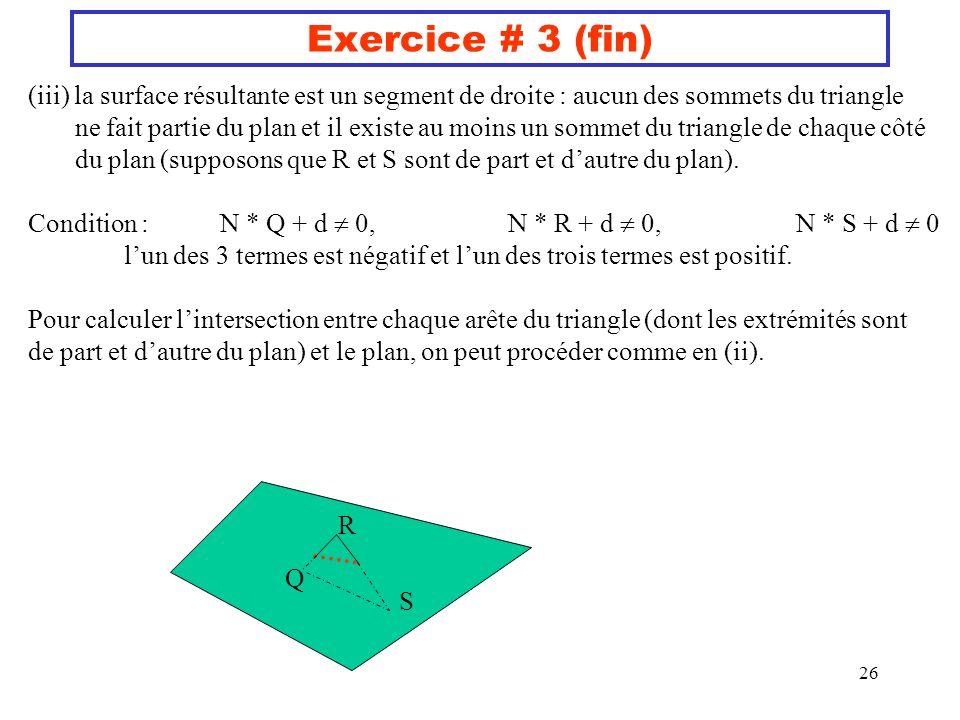 Exercice # 3 (fin) (iii) la surface résultante est un segment de droite : aucun des sommets du triangle.