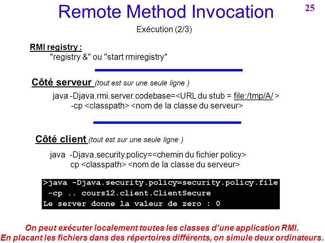On peut exécuter localement toutes les classes d'une application RMI.