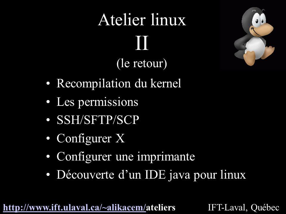 II (le retour) Atelier linux Recompilation du kernel Les permissions